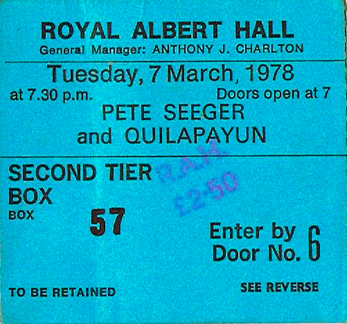 My ticket for Pete Seeger Concert with support Quilapaun from Chile in Royal Albert Hall, Tuesday, March 7th, 1978.